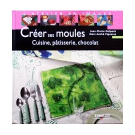 Creer ses moules cuisine,patisserie, chocolat