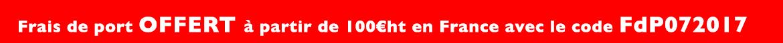 Frais de port offert à partir de 100€ht en france avec le code FdP072017
